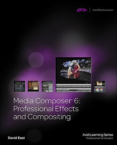 Media Composer 6: Professional Effects and Compositing (Avid Learning Series: Profession Certification) - Composers Specials Series