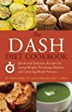 img - for The DASH Diet Cookbook: Quick and Delicious Recipes for Losing Weight, Preventing Diabetes, and Lowering Blood Pressure book / textbook / text book