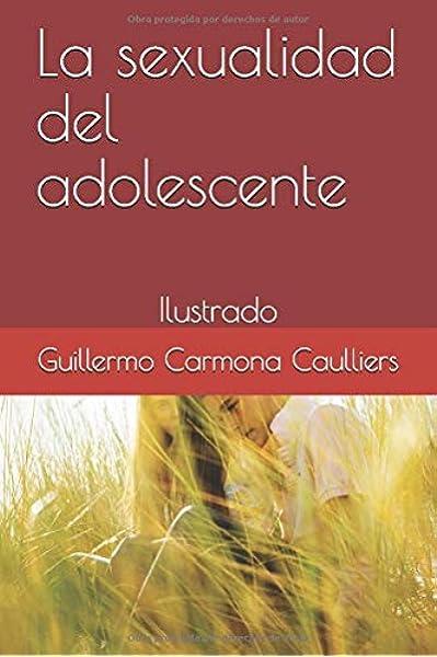 La sexualidad del adolescente: Ilustrado Educación sexual para todos: Amazon.es: Carmona Caulliers, Guillermo: Libros