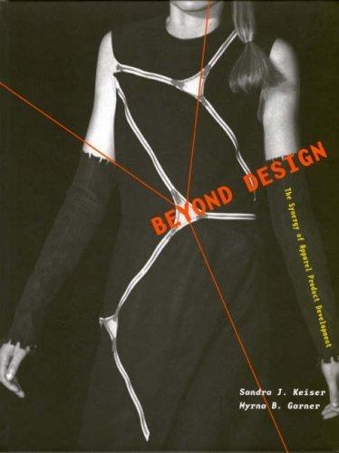 Beyond Design: The Synergy of Apparel Product Development by Keiser, Sandra J., Garner, Myrna, Garner, Myrna B., H.(January 1, 2003) Hardcover