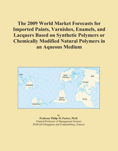 The 2009 World Market Forecasts for Imported Paints, Varnishes, Enamels, and Lacquers Based on Synthetic Polymers or Chemically Modified Natural Polymers in an Aqueous Medium
