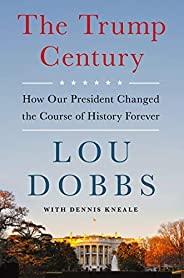 The Trump Century: How Our President Changed the Course of History Forever