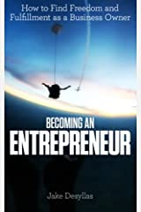 Becoming an Entrepreneur: How to Find Freedom and Fulfillment as a Business Owner Paperback