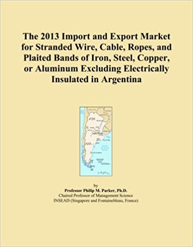 Book The 2013 Import and Export Market for Stranded Wire, Cable, Ropes, and Plaited Bands of Iron, Steel, Copper, or Aluminum Excluding Electrically Insulated in Argentina