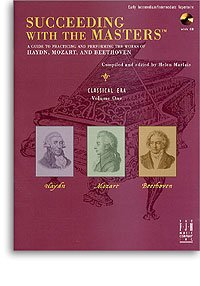 Succeeding With the Masters: A Guide to Practicing and Performing the Works of Haydn, Mozart and Beethoven, Vol. 1: Clas