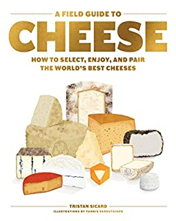 Book Cover: A Field Guide to Cheese: How to Select, Enjoy, and Pair the World's Best Cheeses