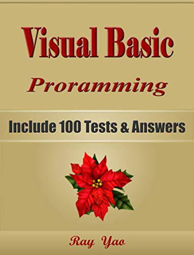VISUAL BASIC Programming, For Beginners, Learn Coding Fast, Include 100 Tests & Answers, Crash Course, QuickStart Guide, Tutorial Book by Program Interview, ... Ultimate Beginners Guide (English Edition)