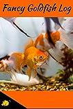 Fancy Goldfish Log: Aquarium Goldfish Hobbyist Record Keeping Book. Log Water Chemistry, Maintenance And Fish Health