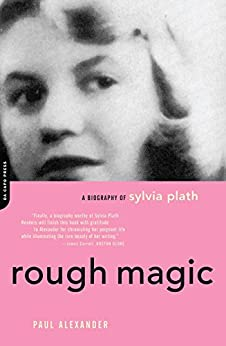 Rough Magic: A Biography Of Sylvia Path by [Alexander, Paul]