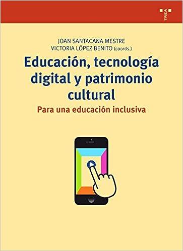 Descargar Educación, Tecnología Digital Y Patrimonio Cultural. Para Una Educación Inclusiva PDF Gratis