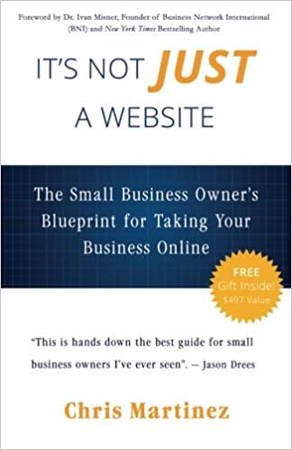 Its not just a website the small business owners blueprint for its not just a website the small business owners blueprint for taking your business online chris r martinez dr ivan misner 9780692221334 amazon malvernweather Choice Image