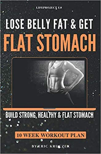 Lose Belly Fat & Get Flat Stomach: Build Lean, Toned, Healthy, Flat Stomach  ABS | Meal/Food/Nutrition Plan & Workout/Training/Exercise Program. | ABS  Workout & Nutrition for Women: Amazon.co.uk: Kruczek, Eric, 5.0,  lifeproject: