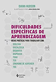 Dificuldades específicas de aprendizagem: Ideias práticas para trabalhar com: dislexia, discalculia, disgrafia