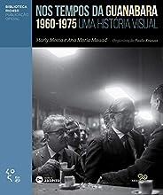 Nos tempos da Guanabara: Uma história visual 1960 - 1975