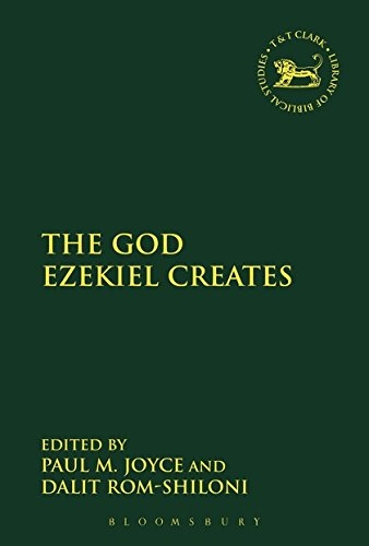 The God Ezekiel Creates (The Library of Hebrew Bible/Old Testament Studies)