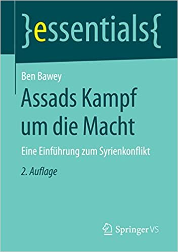 Assads Kampf um die Macht: Eine Einführung zum Syrienkonflikt (essentials)