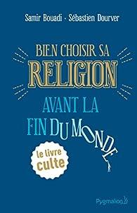 Bien choisir sa religion avant la fin du monde par Samir Bouadi