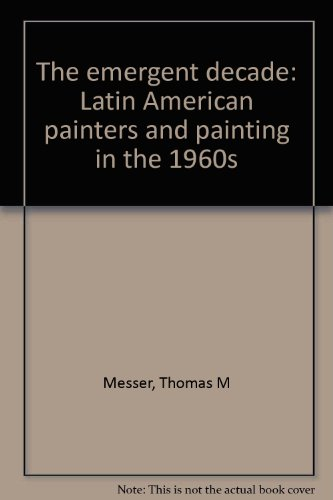 The Emergent Decade: Latin American Painters and Painting in the 1960's