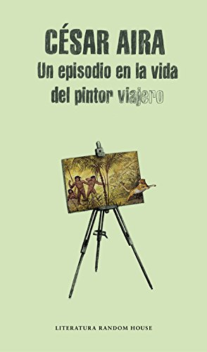 Un episodio en la vida del pintor viajero / An Episode in the Life of the Traveling Painter (Literatura Mondadori / Mondadori Literature) (Spanish Edition) pdf epub