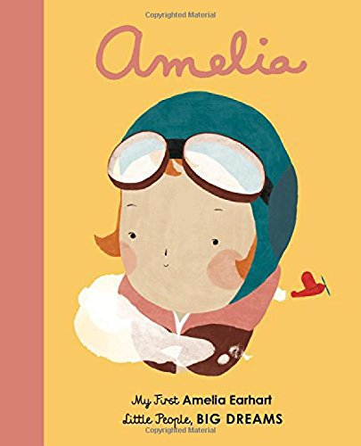 Amelia Earhart: My First Amelia Earhart (Little People, Big Dreams) (Strong Kids Life)
