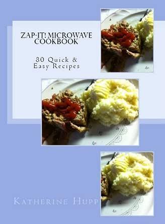 Zap-It! Microwave Cookbook 80 Quick & Easy Recipes (English Edition) eBook: Hupp, Katherine: Amazon.es: Tienda Kindle