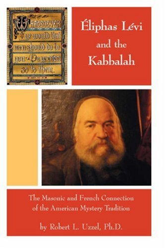 Éliphas Lévi and the Kabbalah - The Masonic and French Connection of the American Mystery Tradition