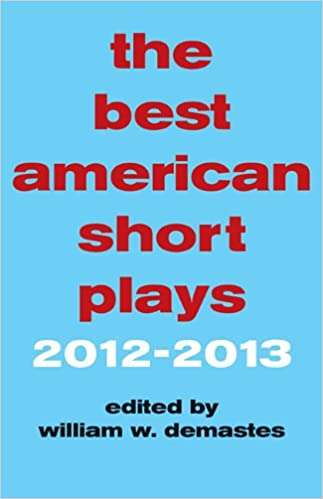 The Best American Short Plays: 2012-2013 (PB): William W  Demastes