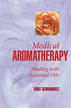 Medical Aromatherapy: Healing with Essential Oils by [Schnaubelt, Kurt]