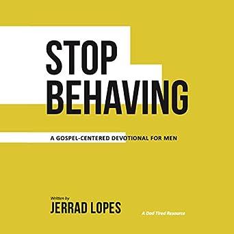 Amazon com: Stop Behaving: A Gospel Centered Devotional for
