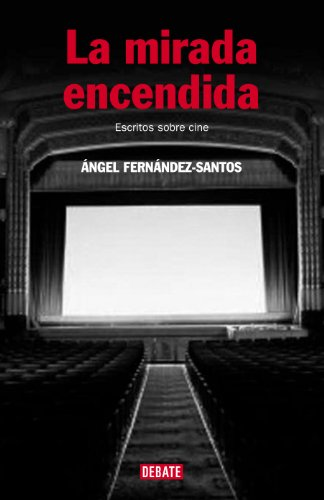 Descargar Libro La Mirada Encendida: Escritos Sobre Cine Ángel Fernández-santos