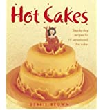 Hot Cakes Step-by-step Recipes for 19 Sensational, Fun Cakes