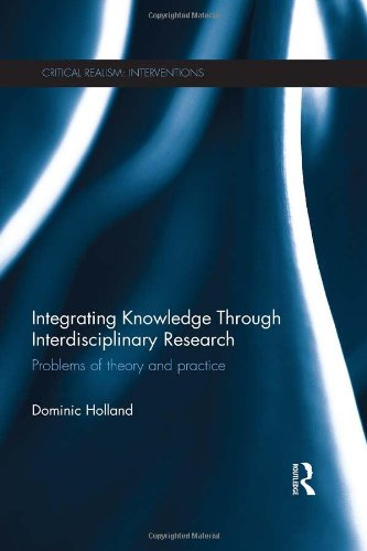 Integrating Knowledge Through Interdisciplinary Research: Problems of Theory and Practice (Critical Realism: Interventio