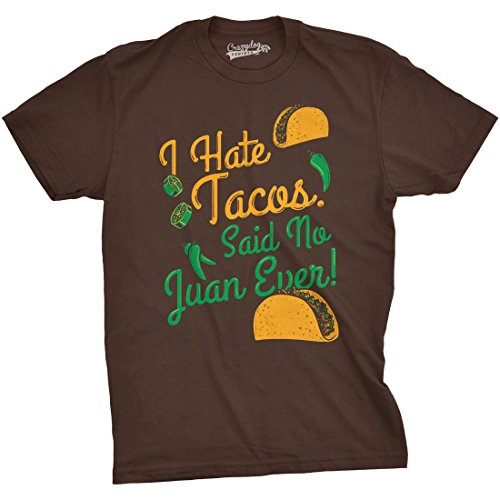 I Hate Tacos Said No Juan Ever T Shirt Funny Sarcastic Cinco De Mayo Tee (Brown) - L -