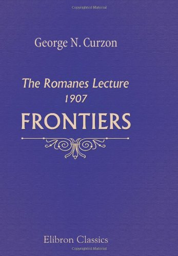 Frontiers: The Romanes Lecture, 1907. Delivered in the Sheldonian Theatre, Oxford, November 2, 1907 pdf epub