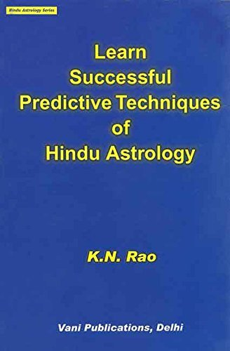 Learn Successful Predictive Techniques of Hindu Astrology: Hindu Astrology Series