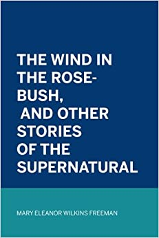Book The Wind in the Rose-Bush, and Other Stories of the Supernatural