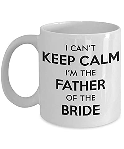 Father's Day Gifts - I Can't Keep Calm I'm The Father Of The Bride - Best Dad White Coffee Mug, Tea (The Birth Of Korean Cool)