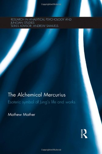 The Alchemical Mercurius: Esoteric symbol of Jung's life and works (Research in Analytical Psychology and Jungian Stud
