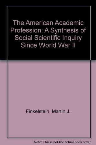 The American Academic Profession: A Synthesis of Social Scientific Inquiry Since Wwii
