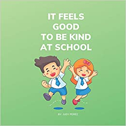 It Feels Good To Be Kind At School Kindness Books For Kids