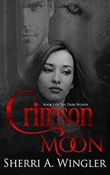 Crimson Moon: Book 1 of The Dark Woods by [Wingler, Sherri A.]