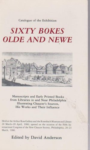 Sixty Bokes Olde and Newe: Manuscripts and Early Printed Books from Libraries in and Near Philadelphia Illustrating Chau
