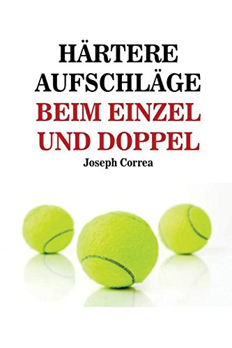 Härtere Aufschläge Beim Einzel Und Doppel: Schlag wie ein Profi auf! (German Edition) by Finibi Inc