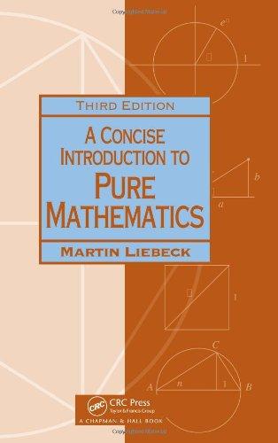 A Concise Introduction to Pure Mathematics, Third Edition (Chapman & Hall/Crc Mathematics)