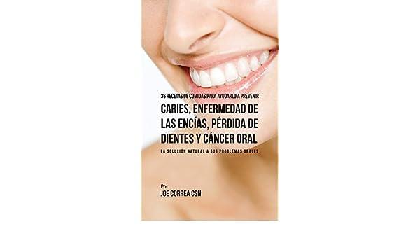 Amazon.com: 36 Recetas de Comidas Para Ayudarlo A Prevenir Caries, Enfermedad de Las Encías, Pérdida de Dientes y Cáncer Oral: La Solución Natural A Sus ...