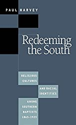 Redeeming the South: Religious Cultures and Racial Identities Among Southern Baptists, 1865-1925 (Fred W. Morrison Series in Southern Studies)