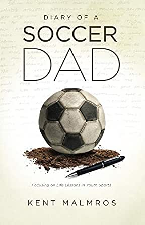 amazon com diary of a soccer dad focusing on life lessons in youth