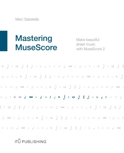 Mastering MuseScore: Make beautiful sheet music with MuseScore 2.1