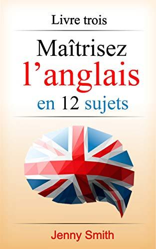 Maitrisez L Anglais En 12 Sujets Livre Trois 182 Mots Et