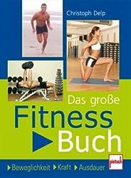Das große Fitnessbuch: Beweglichkeit . Kraft . Ausdauer